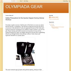 OLYMPIADA GEAR: Safety Precautions for the Injuries Happen During Intense Workout