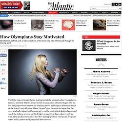How Olympians Stay Motivated - Olga Khazan