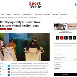 Rio Olympic City Museum Now Features Virtual Reality Tours