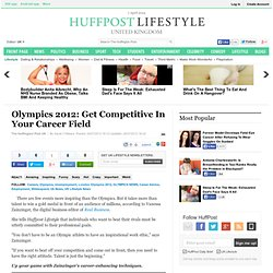 Olympics 2012: Get Competitive In Your Career Field