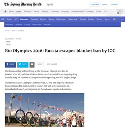 Rio Olympics 2016: Russia escapes blanket ban by IOC: SMH