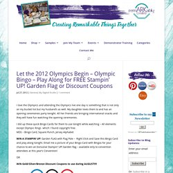 Let the 2012 Olympics Begin - Olympic Bingo - Play Along for FREE Stampin' UP! Garden Flag or Discount Coupons - RemARKable Creations