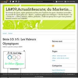 Série J.O. 1/5 : Les Valeurs Olympiques - L'Actualité du Marketing Sportif