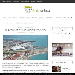 Les Jeux Olympiques de Sotchi : un désastre écologique