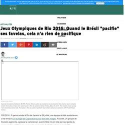 """Jeux Olympiques de Rio 2016: Quand le Brésil """"pacifie"""" ses favelas, cela n'a rien de pacifique"""
