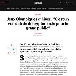 """Jeux Olympiques d'hiver : """"C'est un vrai défi de décrypter le ski pour le grand public"""" - Télévision"""