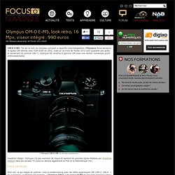 Olympus OM-D E-M5, look rétro, 16 Mpx, viseur intégré : 990 euros