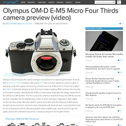 Olympus OM-D E-M5 Micro Four Thirds camera preview (video)