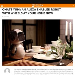Omate Yumi: An Alexa Enabled Robot With Wheels At Your Home Now