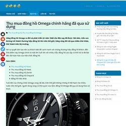 Thu mua đồng hồ Omega chính hãng đã qHãng đồng hồ Omega ra đời và phát triển từ năm 1848 cho đến nay đã được 168 năm, trên con đường trở thành thương hiệu đồng hồ lớn trên thế giớiua sử dụng
