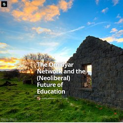 The Omidyar Network and the (Neoliberal) Future of Education