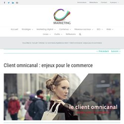 (Dont vidéo) Client omnicanal : enjeux pour le commerce - C-Marketing