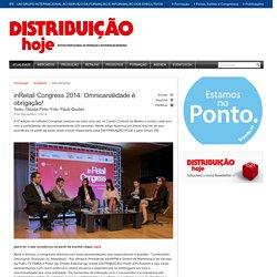 inRetail Congress 2014: Omnicanalidade é obrigação! - Distribuição Hoje - Não Alimentar