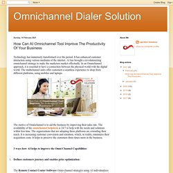 Omnichannel Dialer Solution: How Can AI Omnichannel Tool Improve The Productivity Of Your Business