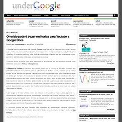 Omnisio poderá trazer melhorias para Youtube e Google Docs