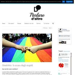 Omofobia: la scusa degli stupidi - Parlare d'Altro