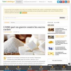 I DIETETIQUE 26/05/15 L'OMS part en guerre contre les sucres cachés