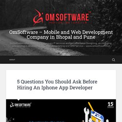 5 Questions You Should Ask Before Hiring An Iphone App Developer – OmSoftware – Mobile and Web Development Company in Bhopal and Pune