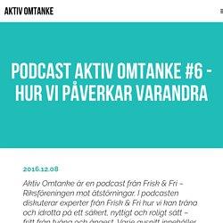 Aktiv omtanke Podcast – Hur vi påverkar varandra