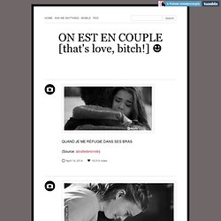 ON EST EN COUPLE [that's love, bitch!] ☻