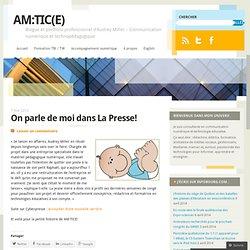 AM:TICE - AMTICE: On parle de moi dans La Presse!