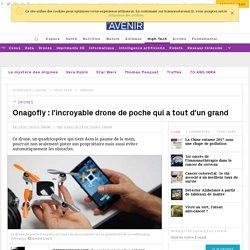 Onagofly : l'incroyable drone de poche qui a tout d'un grand
