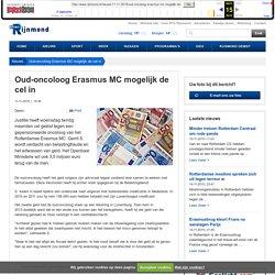 Oud-oncoloog Erasmus MC mogelijk de cel in