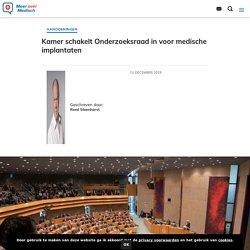 Kamer schakelt Onderzoeksraad in voor medische implantaten