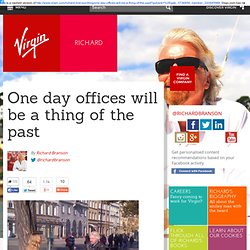 One day offices will be a thing of the past - Richard's Blog - Virgin.com