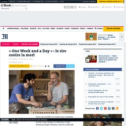 «One Week and a Day» : le rire contre la mort