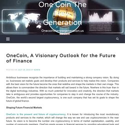 OneCoin, A Visionary Outlook For The Future Of Finance