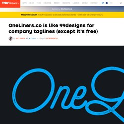 OneLiners.co is Like 99designs for Company Taglines