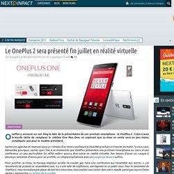 Le OnePlus 2 sera présenté fin juillet en réalité virtuelle