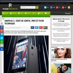OnePlus 3 : date de sortie, prix et fiche technique
