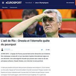 L'œil de Rio : Onesta et l'éternelle quête du pourquoi - Rio 2016 - Handball