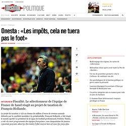 Onesta : «Les impôts, cela ne tuera pas le foot»