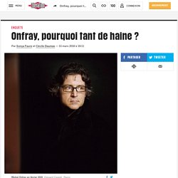 Onfray, pourquoi tantde haine?