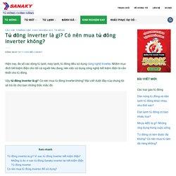 Tủ đông inverter là gì? Có nên mua tủ đông inverter không?