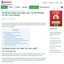 Tủ đông Sanaky của nước nào? Có tốt không? Có nên mua không?