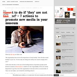 The Museum of the Future » What to do if 'they' are not online? – 7 actions to promote new media in your museum