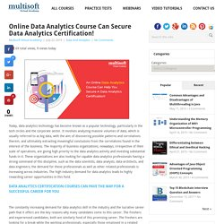 Online Data Analytics Course Can Secure Data Analytics Certification!