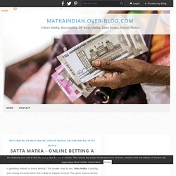 satta matka - Online Betting a fun game - matkaindian.over-blog.com