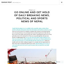 Go Online and Get Hold of Daily Breaking News, Political and Sports News of Nepal – Dainik Post