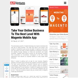 Take Your Online Business To The Next Level With Magento Mobile App