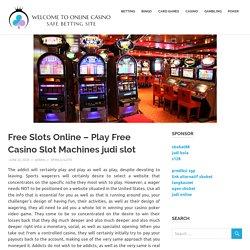 Free Slots Online – Play Free Casino Slot Machines judi slot – Welcome To Online Casino