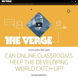 Bill Gates on The Verge: Can online classrooms help the developing world catch up?
