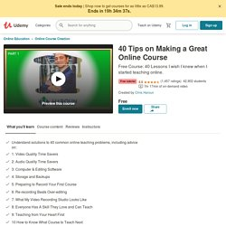 Free Online Course Creation Tutorial - 40 Tips on Making a Great Online Course