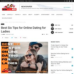 Six Best Tips For Online Dating For Ladies