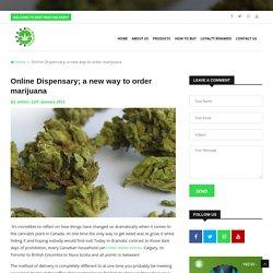 Online Dispensary; a new way to order marijuana
