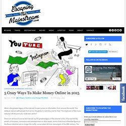 5 Crazy Ways To Make Money Online in 2015 - Escaping The Mainstream
